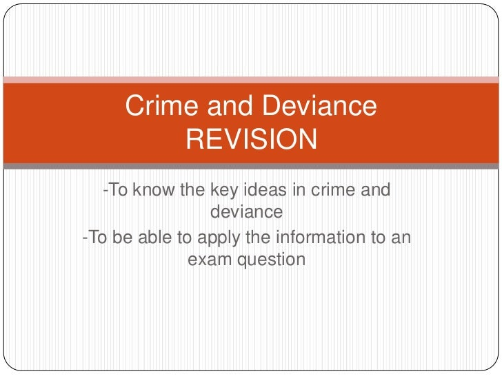 -To know the key ideas in crime and deviance<br />-To be able to apply the information to an exam question<br />Crime and ...