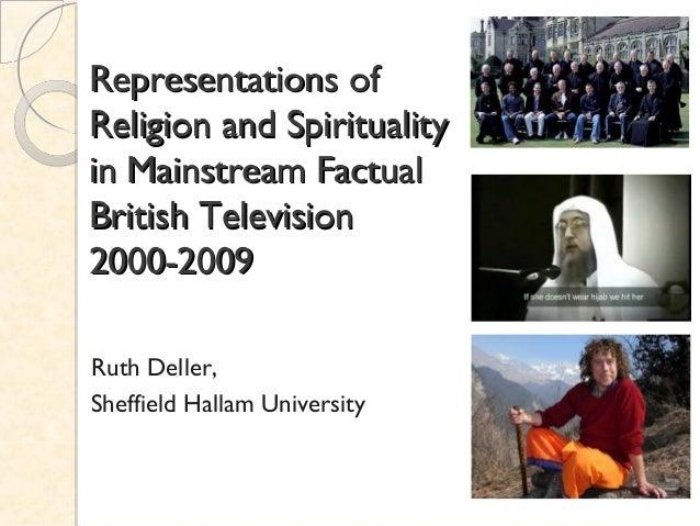Representations ofReligion and Spiritualityin Mainstream FactualBritish Television2000-2009Ruth Deller,Sheffield Hallam Un...