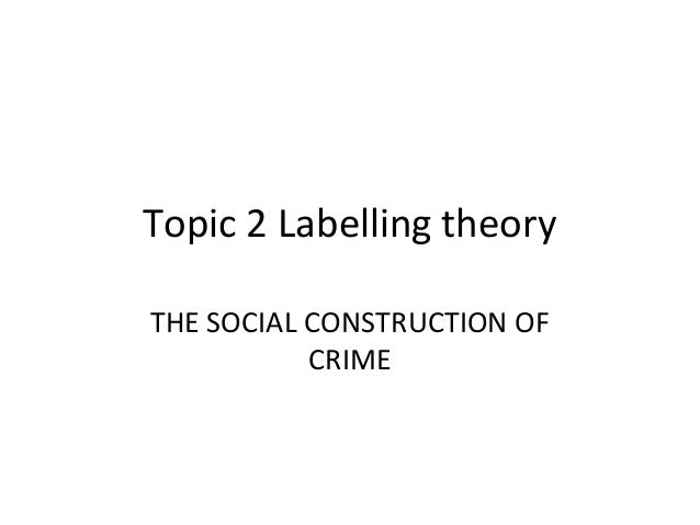 social construction of crime In this topic we examine the relationship between social class and crime  arguing that the higher rates of working class crime are a social construction.