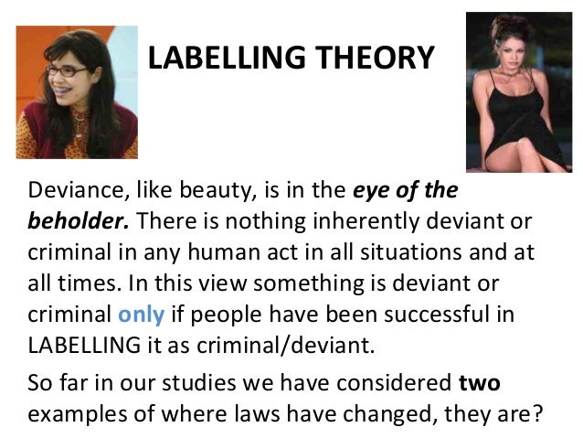 labelling theory and deviance Free essay: the labeling theory became most dominant between the early 1960s and the late 1970s the labeling theory says that deviant individuals are.