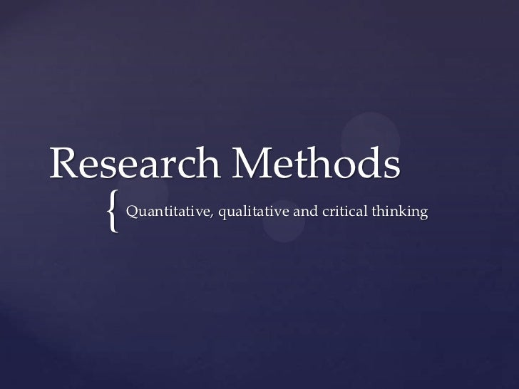 Research Methods  {   Quantitative, qualitative and critical thinking