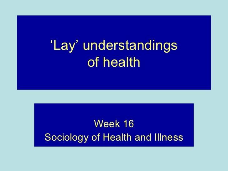 'Lay' understandings        of health          Week 16Sociology of Health and Illness