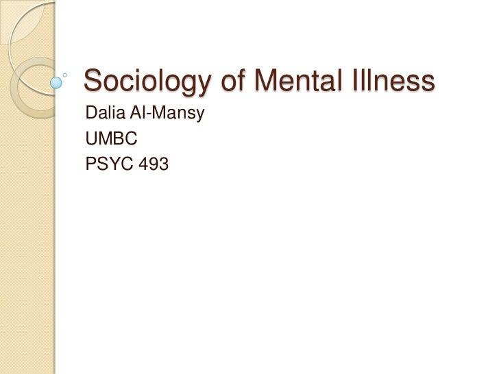Sociology of Mental Illness Dalia Al-Mansy UMBC PSYC 493