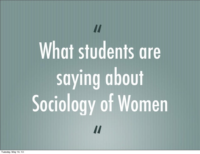 """What students aresaying aboutSociology of Women""""""""Tuesday, May 14, 13"""