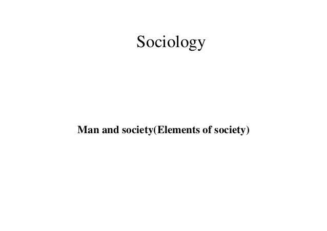 Sociology Man and society(Elements of society)