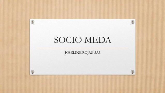 SOCIO MEDA JOSELINE ROJAS 3A5