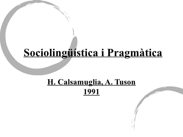 Sociolingüística i Pragmàtica H. Calsamuglia, A. Tuson 1991
