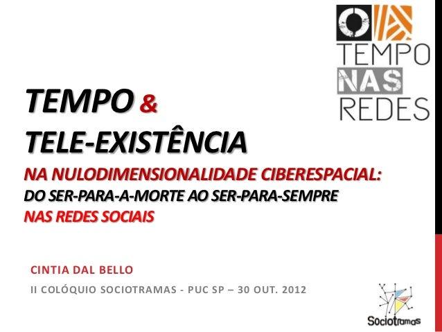 TEMPO &TELE-EXISTÊNCIANA NULODIMENSIONALIDADE CIBERESPACIAL:DO SER-PARA-A-MORTE AO SER-PARA-SEMPRENAS REDES SOCIAISCINTIA ...