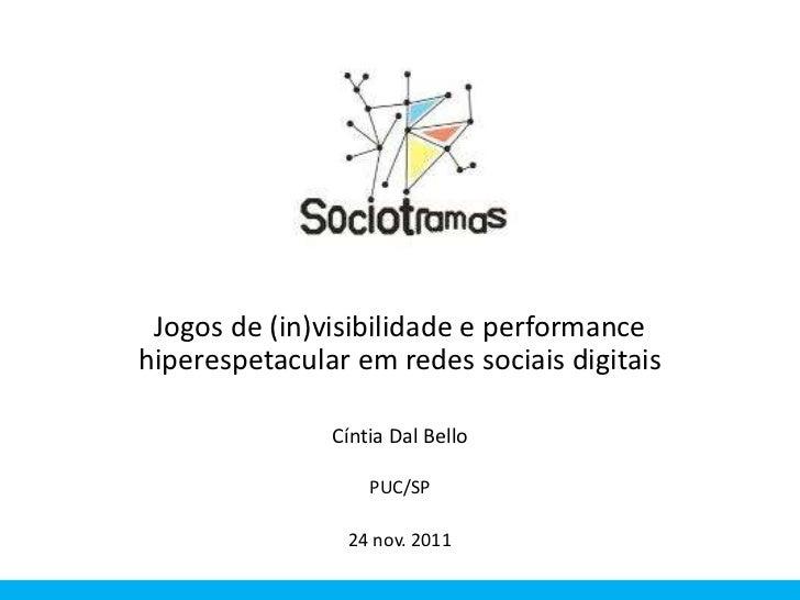 Jogos de (in)visibilidade e performancehiperespetacular em redes sociais digitais               Cíntia Dal Bello          ...