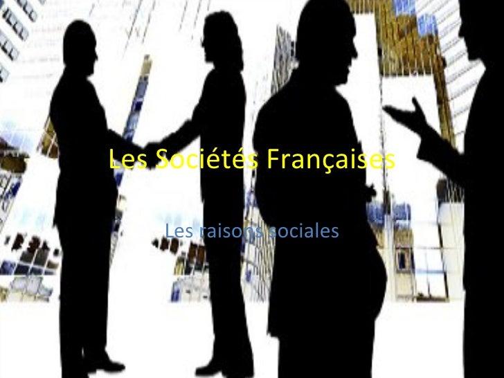 Les Sociétés Françaises Les raisons sociales
