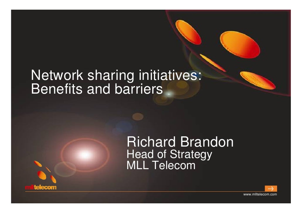 Network sharing initiatives: Benefits and barriers                  Richard Brandon                Head of Strategy       ...