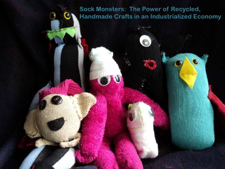 Sock Monsters: The Power of Recycled,Handmade Crafts in an Industrialized Economy