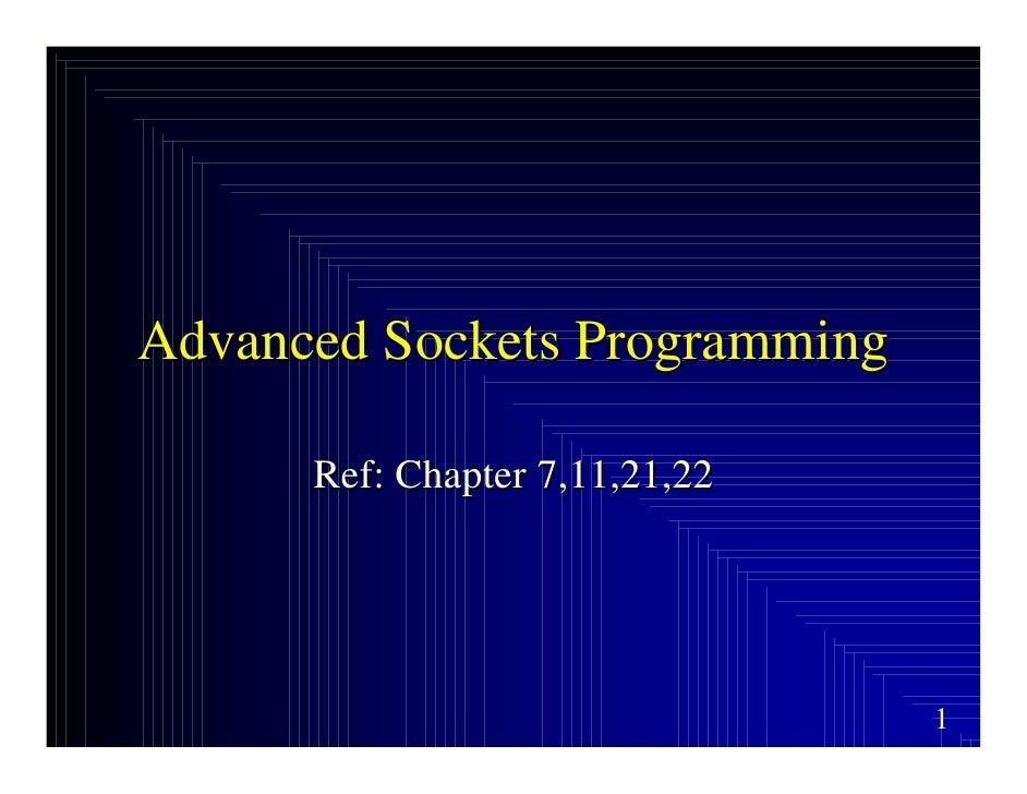 Advanced Sockets Programming        Ref: Chapter 7,11,21,22                                     1