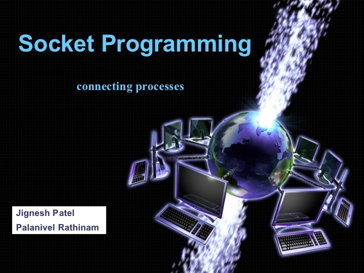 Socket Programming Jignesh Patel Palanivel Rathinam connecting processes