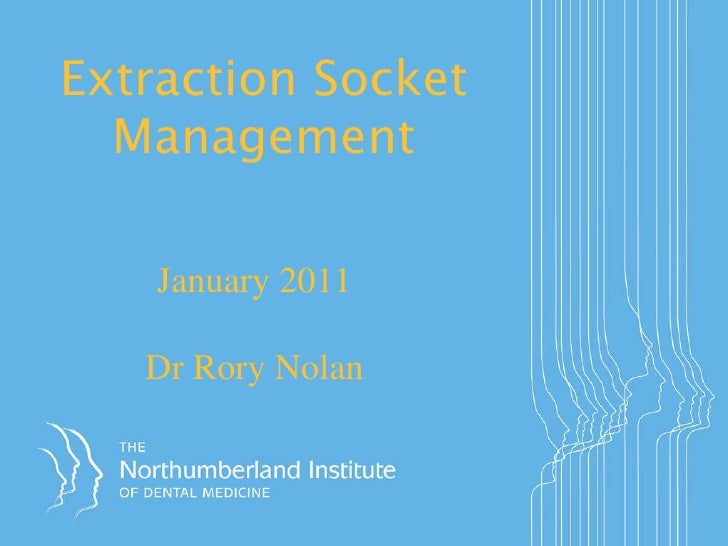 Extraction Socket Management January 2011 Dr Rory Nolan