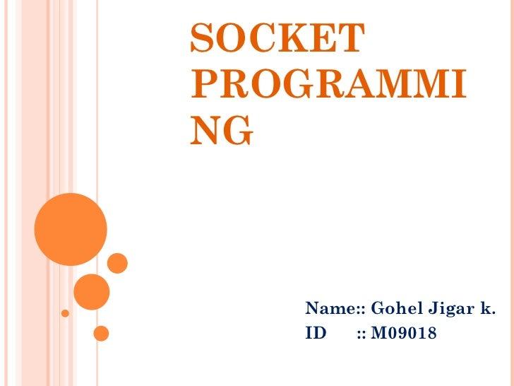 SOCKET PROGRAMMING Name:: Gohel Jigar k. ID :: M09018