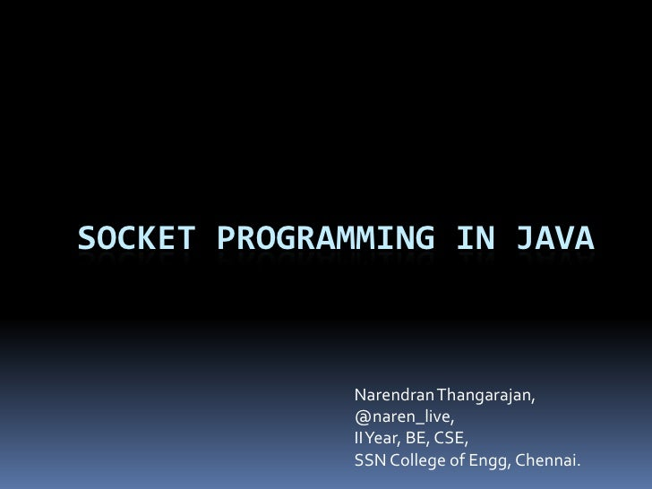 Socket programming in java<br />NarendranThangarajan,<br />@naren_live,<br />II Year, BE, CSE,<br />SSN College of Engg, C...
