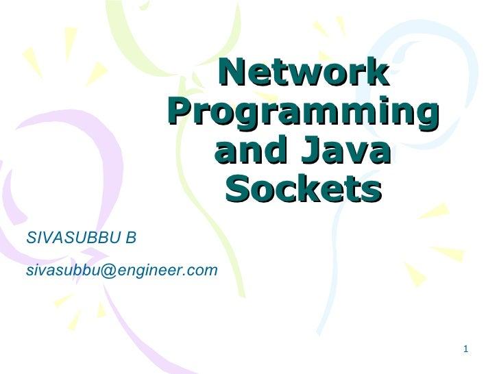 Network Programming and Java Sockets SIVASUBBU B [email_address]