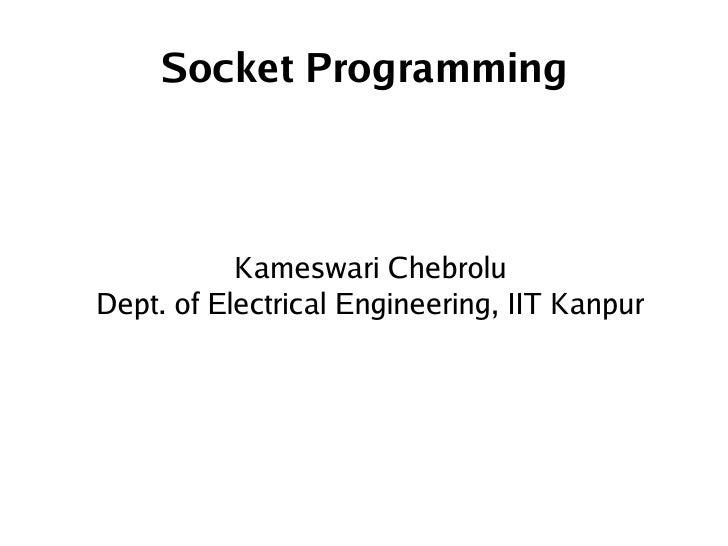 Socket Programming               Kameswari Chebrolu    Dept. of Electrical Engineering, IIT Kanpur