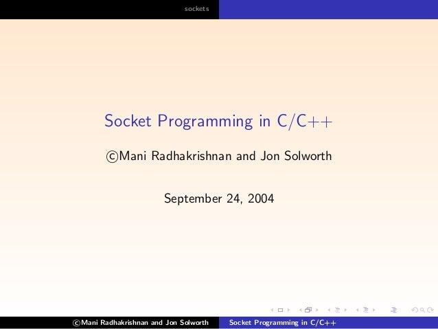 sockets  Socket Programming in C/C++ c Mani Radhakrishnan and Jon Solworth September 24, 2004  c Mani Radhakrishnan and Jo...