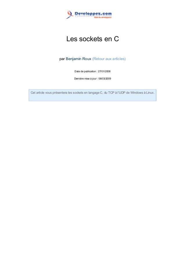 Les sockets en C par Benjamin Roux (Retour aux articles) Date de publication : 27/01/2008 Dernière mise à jour : 06/03/200...
