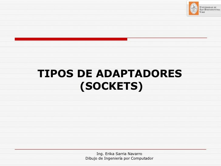 TIPOS DE ADAPTADORES  (SOCKETS)