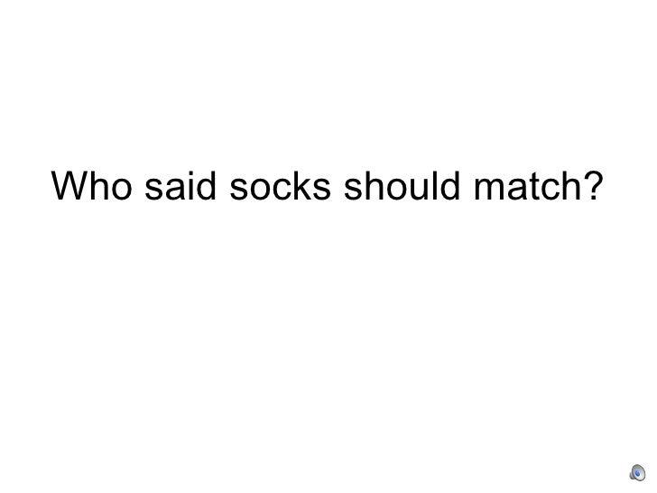 Who said socks should match?