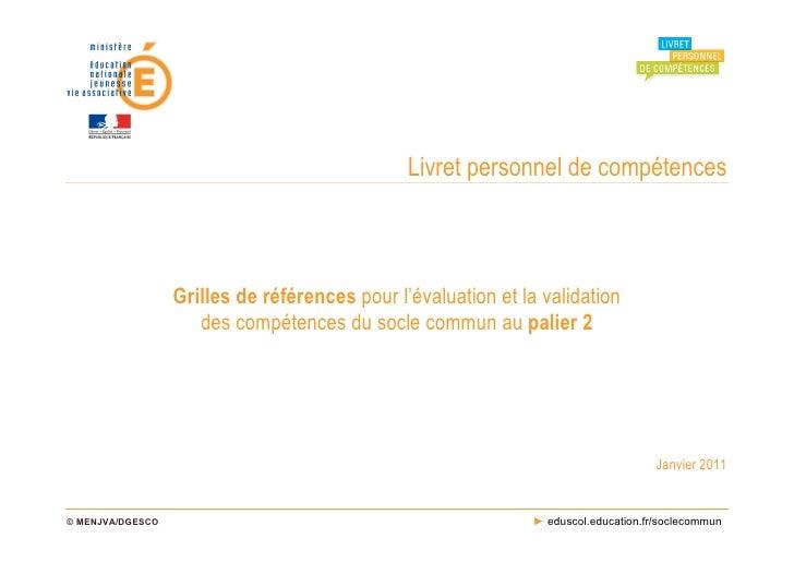 Livret personnel de compétences                  Grilles de références pour l'évaluation et la validation                 ...