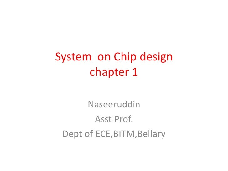System on Chip design      chapter 1       Naseeruddin         Asst Prof. Dept of ECE,BITM,Bellary