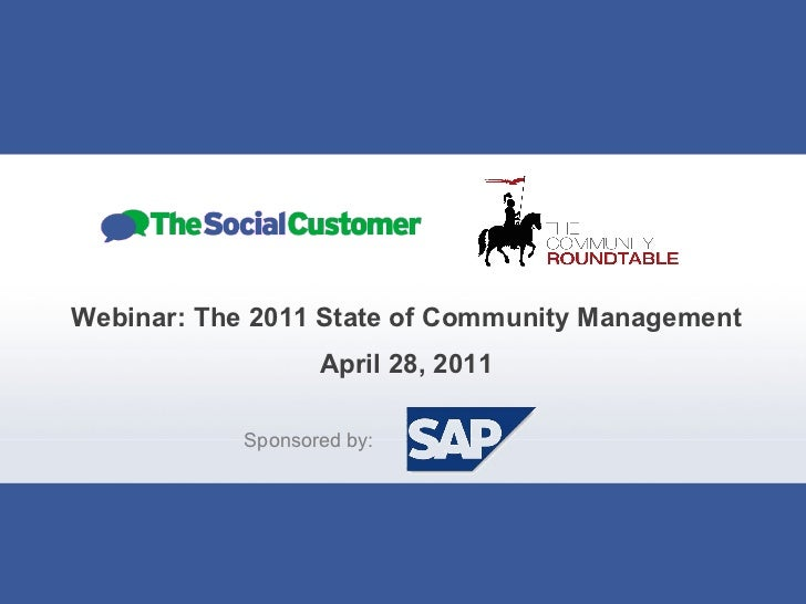 Webinar: The 2011 State of Community Management April 28, 2011 Sponsored by: