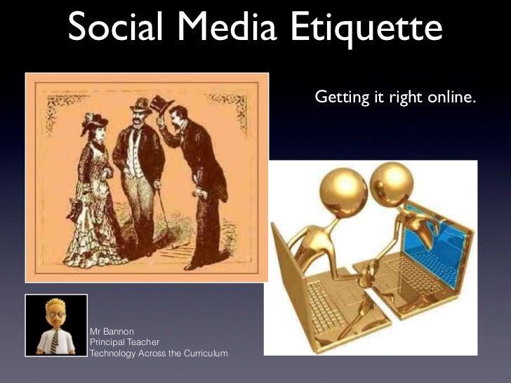 Social Media Etiquette                                    Getting it right online. Mr Bannon Principal Teacher Technology ...