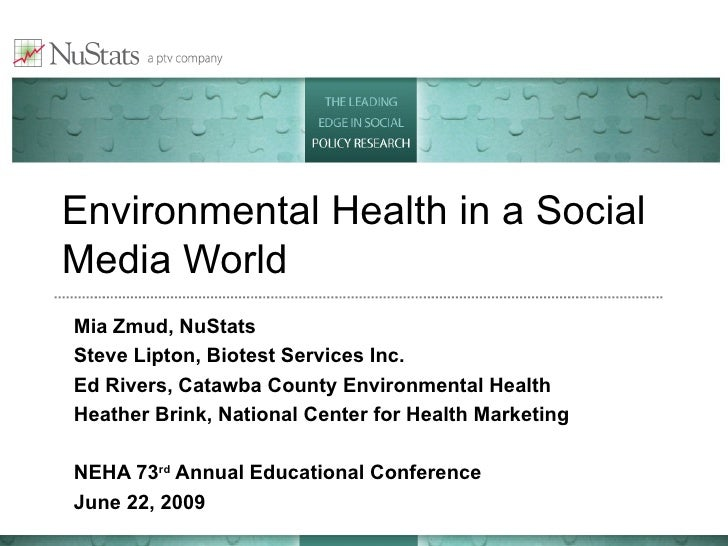 Environmental Health in a Social Media World Mia Zmud, NuStats Steve Lipton, Biotest Services Inc. Ed Rivers, Catawba Coun...