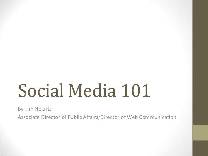 Social Media 101<br />By Tim Nekritz<br />Associate Director of Public Affairs/Director of Web Communication<br />