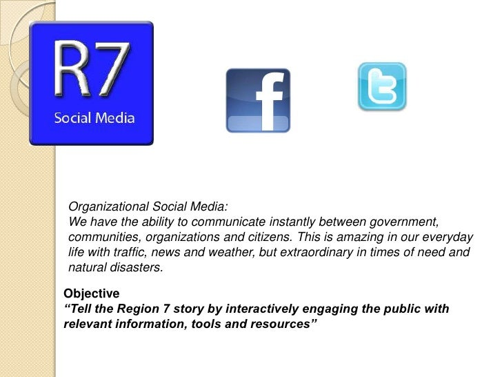 Organizational Social Media:We have the ability to communicate instantly between government,communities, organizations and...