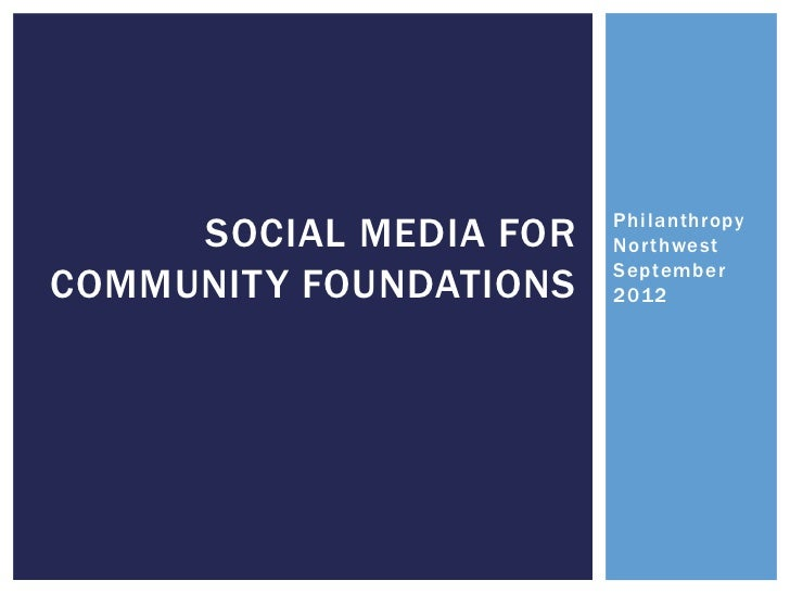 Philanthropy     SOCIAL MEDIA FOR   Northwest                        SeptemberCOMMUNITY FOUNDATIONS   2012