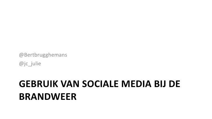 @Bertbrugghemans@jc_julieGEBRUIK VAN SOCIALE MEDIA BIJ DEBRANDWEER