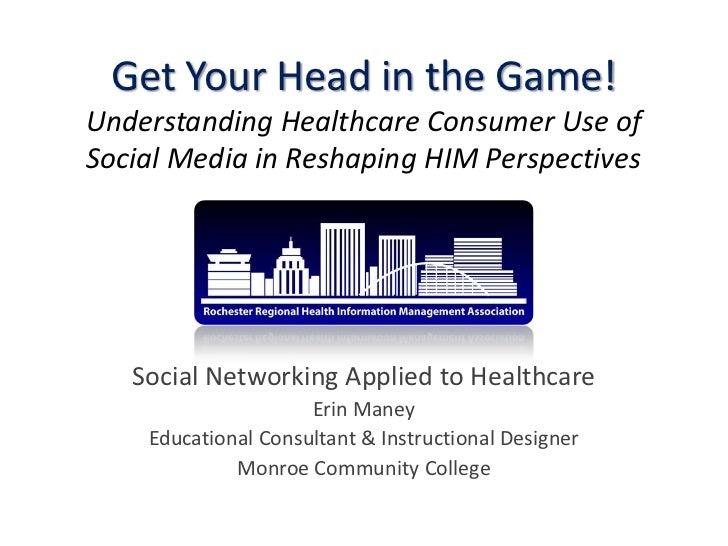 Get Your Head in the Game!Understanding Healthcare Consumer Use ofSocial Media in Reshaping HIM Perspectives   Social Netw...