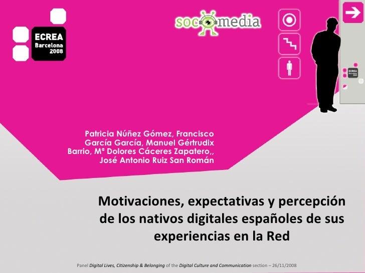 Motivaciones, expectativas y percepción de los nativos digitales españoles de sus experiencias en la Red Patricia Núñez Gó...