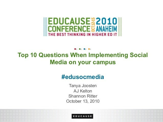 Top 10 Questions When Implementing Social Media on your campus #edusocmedia Tanya Joosten AJ Kelton Shannon Ritter October...