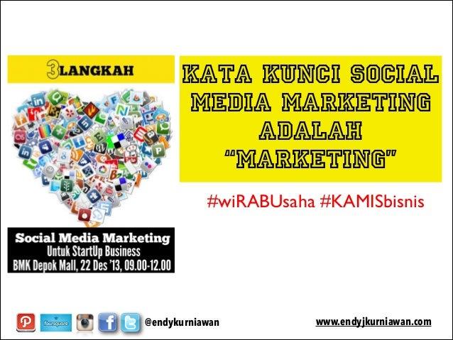 """kata kunci social media marketing adalah """"marketing"""" #wiRABUsaha #KAMISbisnis  @endykurniawan  www.endyjkurniawan.com"""