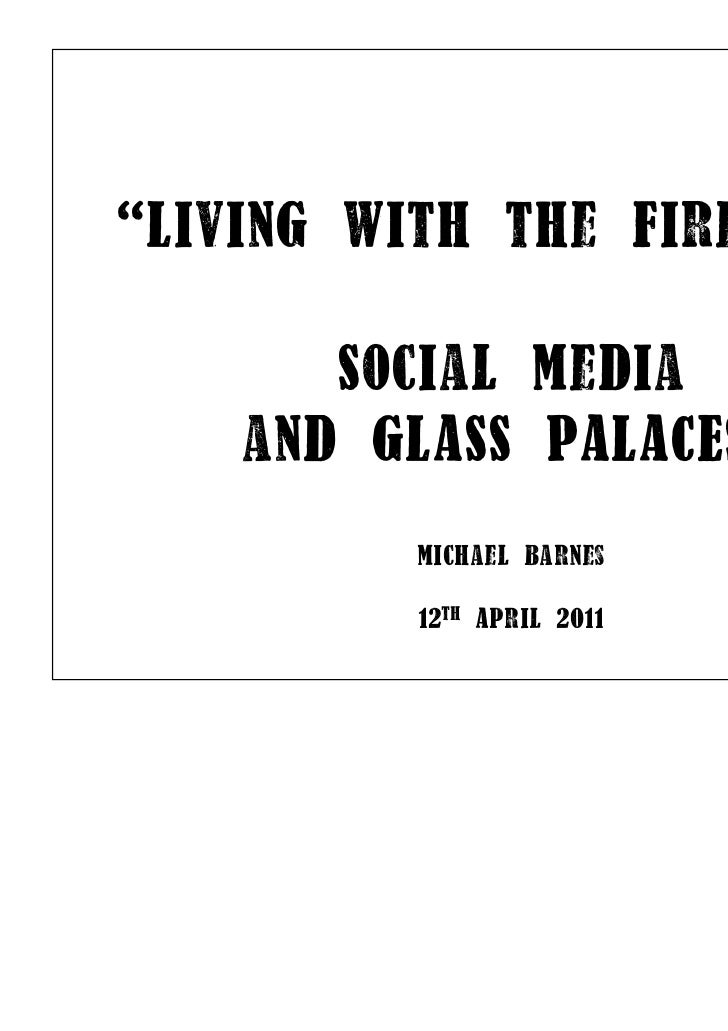 """living with the FirewaLL""       SociaL MeDia    anD GlASS PAlACES         MichaeL Barnes         12th ApriL 2011"