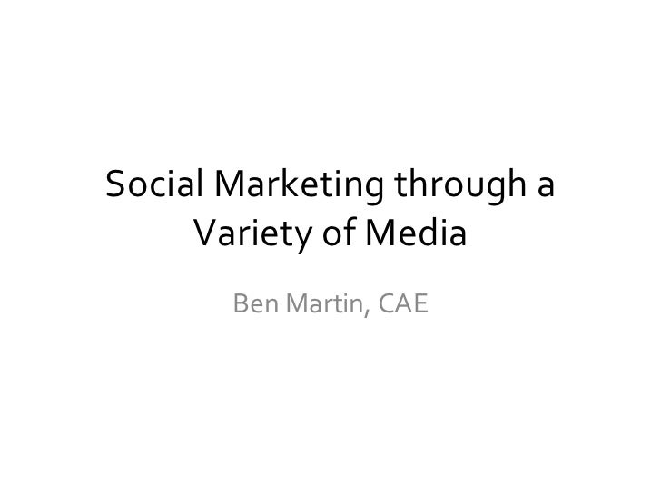 Social Marketing through a Variety of Media Ben Martin, CAE