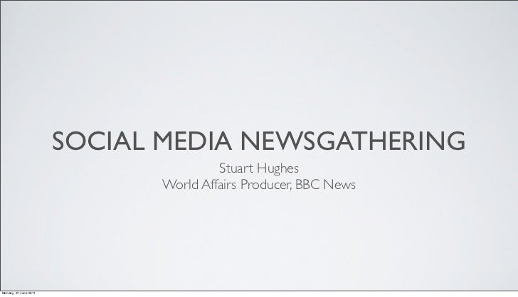 SOCIAL MEDIA NEWSGATHERING                                      Stuart Hughes                             World Affairs Pr...