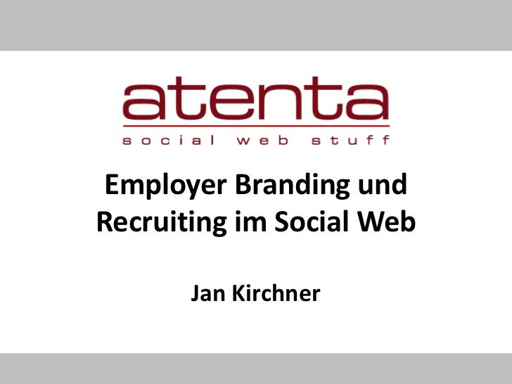 Employer Branding undRecruiting im Social Web       Jan Kirchner