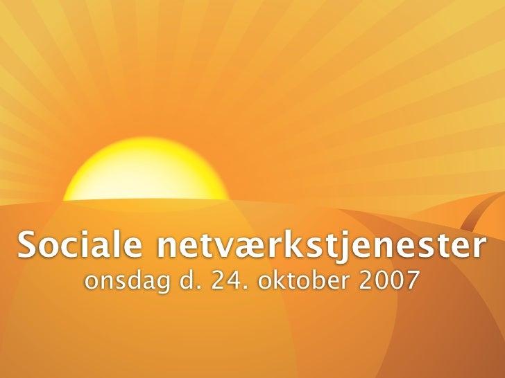 Sociale netværkstjenester    onsdag d. 24. oktober 2007