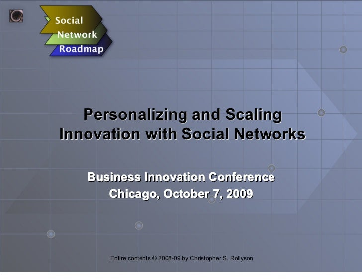 Personalizing and Scaling Innovation with Social Networks     Business Innovation Conference       Chicago, October 7, 200...