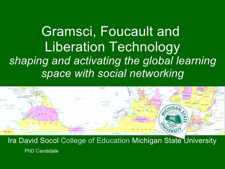 Gramsci, Foucault and  Liberation Technology shaping and activating the global learning space with social networking Ira D...