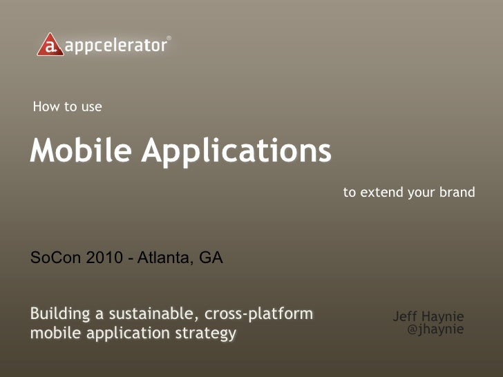 How to use   Mobile Applications                                          to extend your brand    SoCon 2010 - Atlanta, GA...