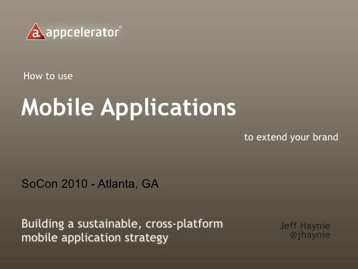 Building a sustainable, cross-platform mobile application strategy - SoCon 2010 - Atlanta, GA