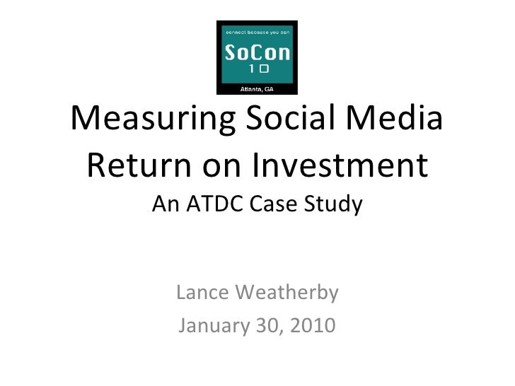 Measuring Social Media Return on Investment An ATDC Case Study <ul><li>Lance Weatherby </li></ul><ul><li>January 30, 2010 ...
